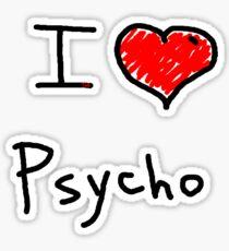 i love psycho  Sticker