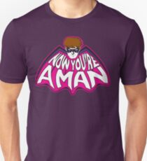 NOW YOU'RE A MAN! Unisex T-Shirt