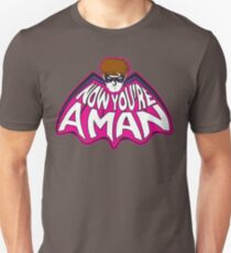 NOW YOU'RE A MAN! T-Shirt