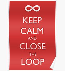 Keep Calm and Close the Loop Poster