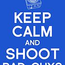 Keep calm and shoot bad guys by Robert  Taylor
