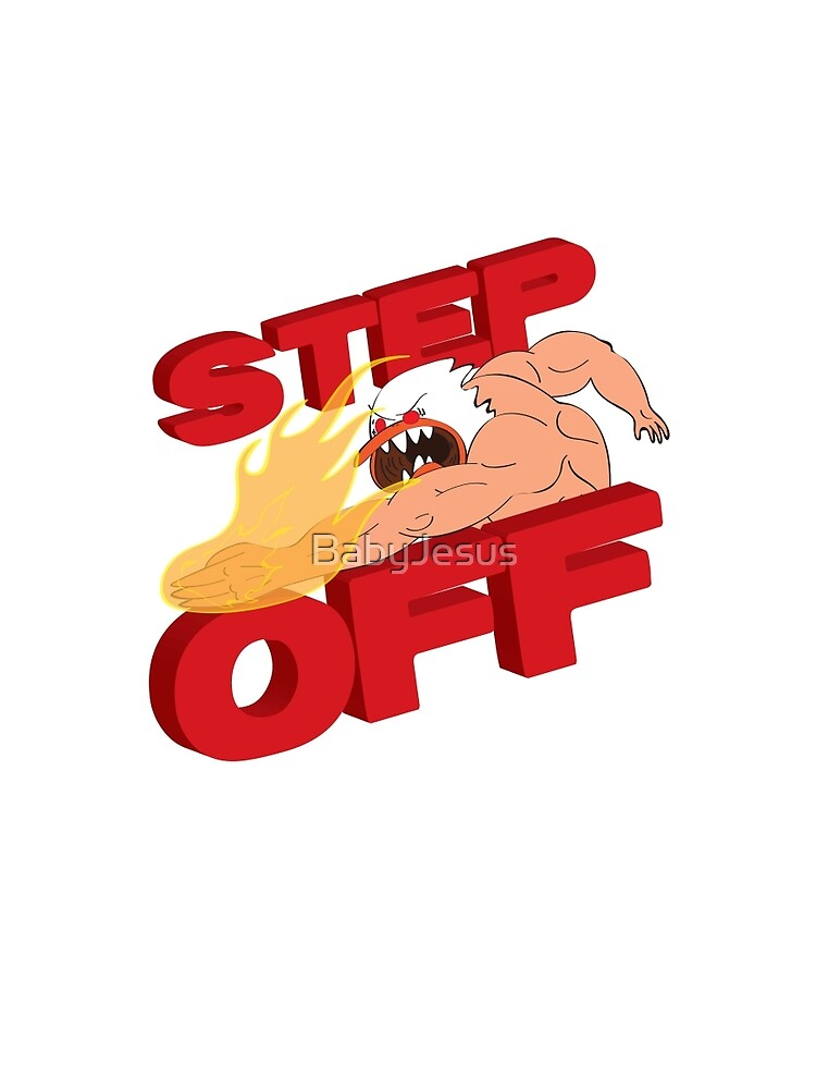 STEP OFF by BabyJesus