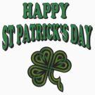 Happy St. Patrick's Day by HolidayT-Shirts
