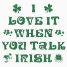 Talk Irish To Me by HolidayT-Shirts