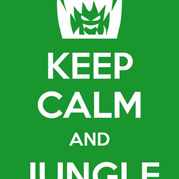 Keep Calm and Jungle by Reinheit