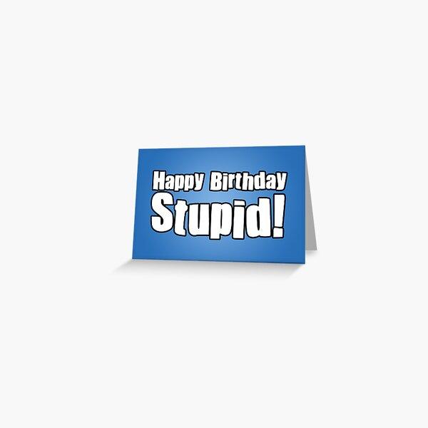 Happy Birthday Stupid! Greeting Card