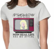 TV showed me how to feel Womens Fitted T-Shirt