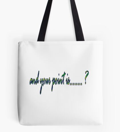 what's your point Tote Bag