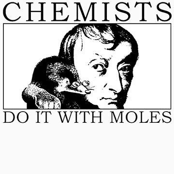 Chemists do it with moles by StudentXDesigns