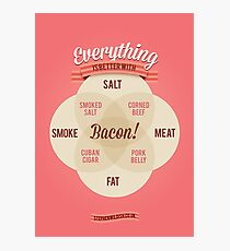 Everything is better with Bacon Photographic Print
