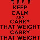 Keep calm and carry that weight carry that weight a long time by queensoft