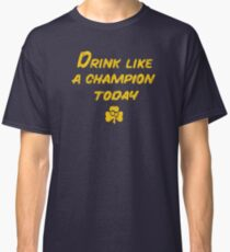 Drink Like a Champion - South Bend Style Classic T-Shirt