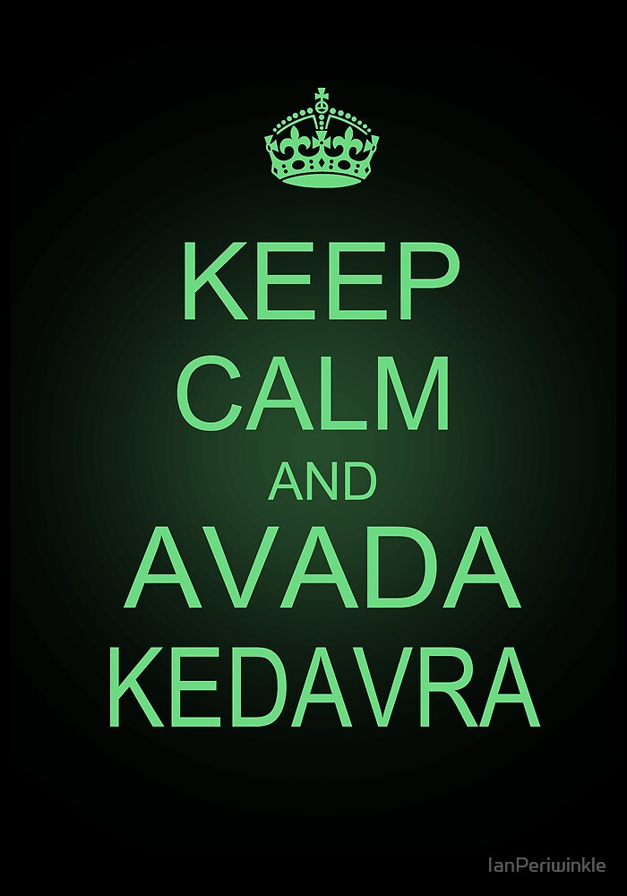Keep Calm and Avada Kedavra by IanPeriwinkle