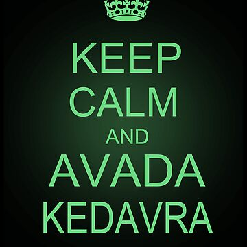 Keep Calm and Avada Kedavra by IanPeriwinkle