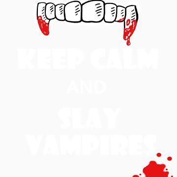 Keep Calm and Slay 'em Vampires!  by DarthNaz