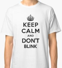 Keep Calm and Don't Blink - black color version Classic T-Shirt