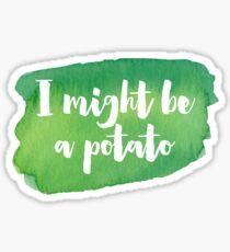 I MIGHT BE A POTATO Sticker