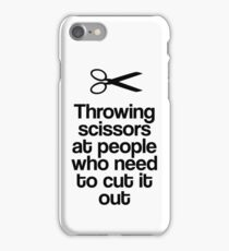 Throwing Scissors At People Who Need To Cut It Out! iPhone Case/Skin