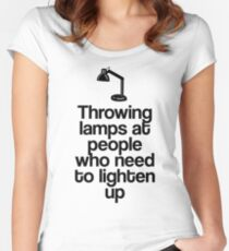 Throwing Lamps at People Who Need to Lighten Up Women's Fitted Scoop T-Shirt