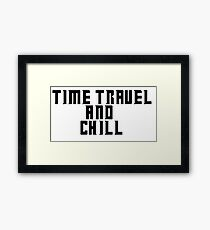 Time Travel and Chill Framed Print