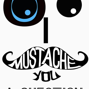 I Mustache you a question by Thishotstuff