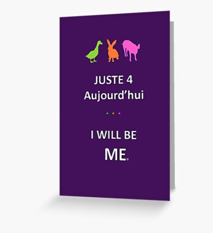 Juste4Aujourd'hui ... I will be Me Greeting Card
