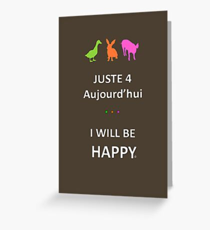 Juste4Aujourd'hui ... I will be Happy Greeting Card