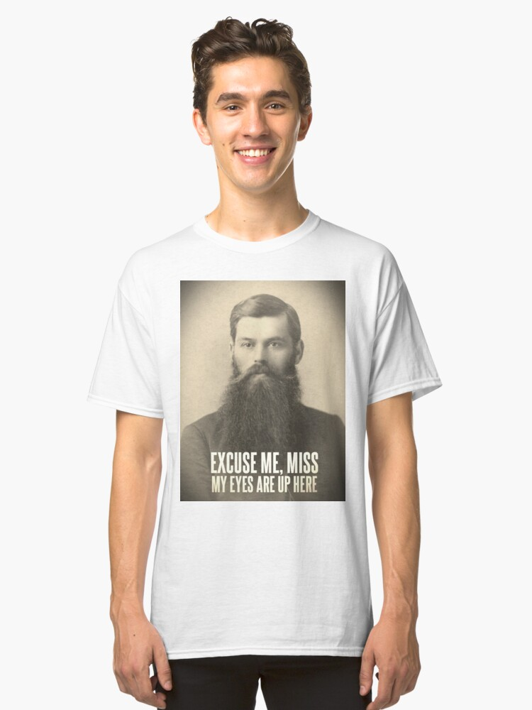 My eyes are up here Classic T-Shirt Front