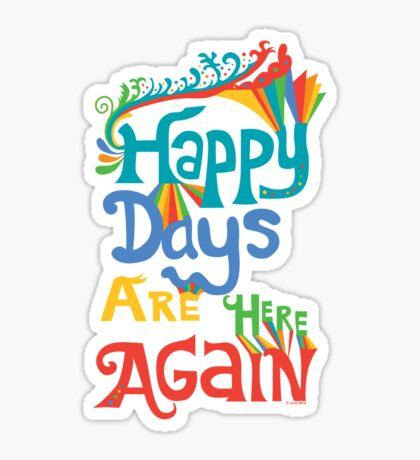 Happy Days Are Here Again  Sticker
