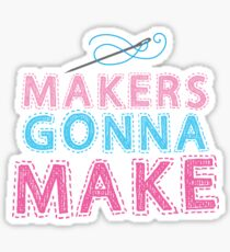 Makers gonna make with sewing needle Sticker