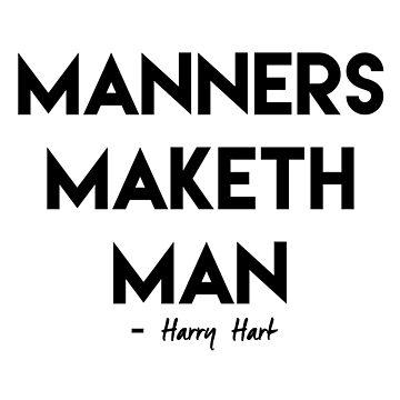 Manners Maketh Man by wwshd