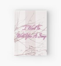 I Want To Write You A Song Hardcover Journal
