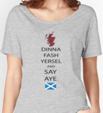 Dinna Fash Yersel Say Aye Scotland T-Shirt Women's Relaxed Fit T-Shirt