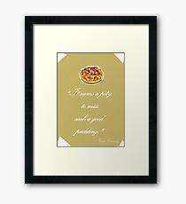 "Violet Crawley Quotes - ""It seems a pity to miss such a good pudding"" Framed Print"