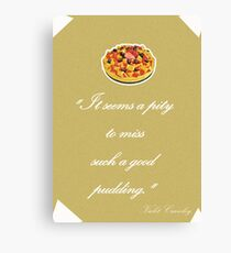 """Violet Crawley Quotes - """"It seems a pity to miss such a good pudding"""" Canvas Print"""