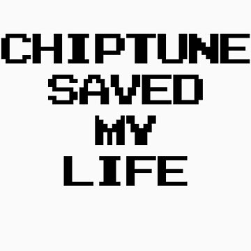 Chiptune Saved My Life (Black) by georgestow