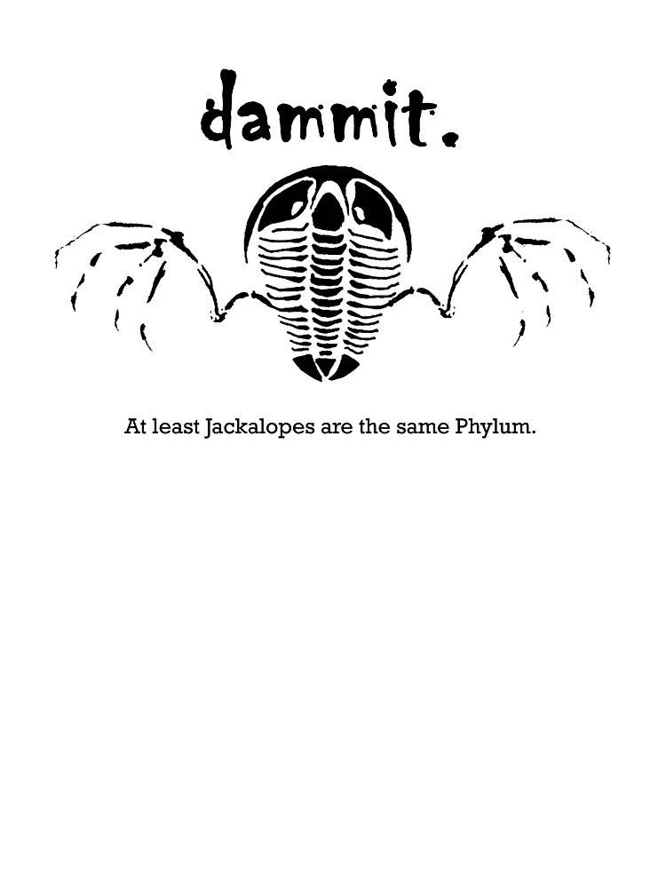 Dammit - at least Jackalopes are the same Phylum by Glendon Mellow