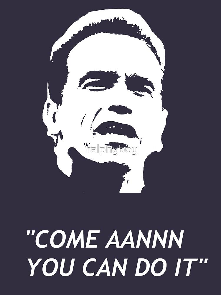 Arnold Schwarzenegger Come Aannn You Can Do It T-Shirt