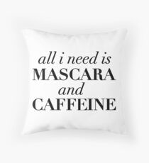 All I Need Is Mascara And Caffeine Throw Pillow