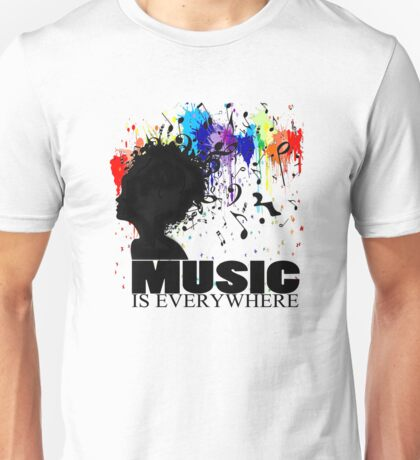 MUSIC IS EVERYWHERE Unisex T-Shirt