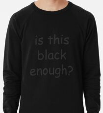 Is this black enough? Lightweight Sweatshirt