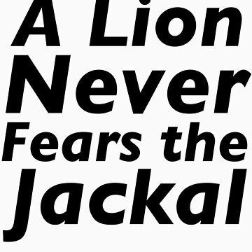 A Lion Never Fears the Jackal by brittanypaige