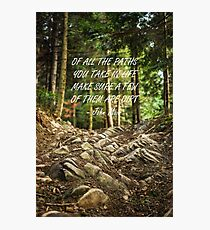 Of all the paths... Photographic Print