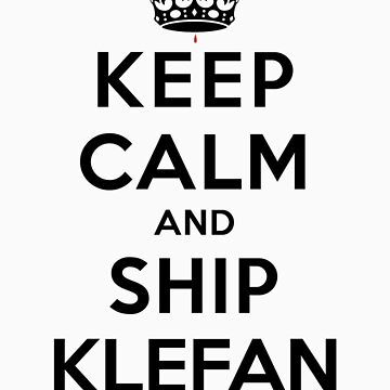 Keep Calm and Ship Klefan (LS) by rachaelroyalty