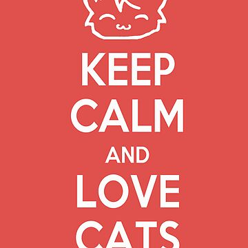 Keep Calm and Love Cats (Red) by Mroo