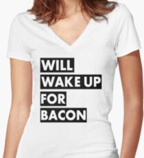Will Wake Up For Bacon Women's Fitted V-Neck T-Shirt