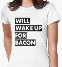 Will Wake Up For Bacon Women's Fitted T-Shirt