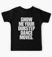 Show Me Your Dubstep Dance Moves Kids Tee