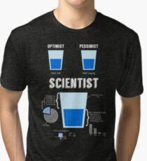 Optimist... pessimist... SCIENTIST! Tri-blend T-Shirt