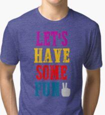 Have some fun Tri-blend T-Shirt